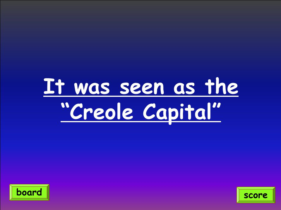 It was seen as the Creole Capital