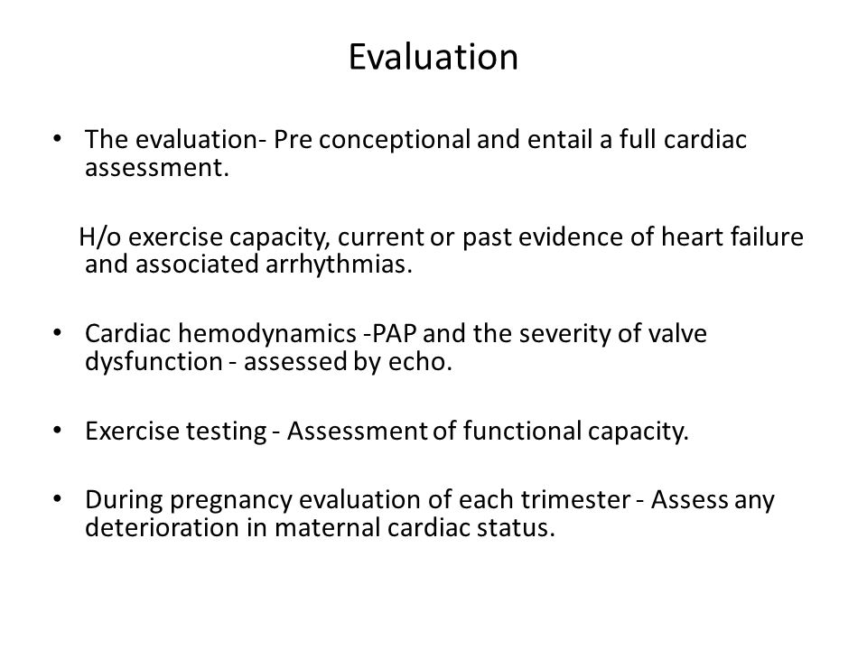 Evaluation The evaluation- Pre conceptional and entail a full cardiac assessment.
