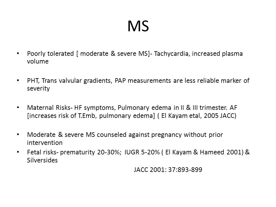 MS Poorly tolerated [ moderate & severe MS]- Tachycardia, increased plasma volume.