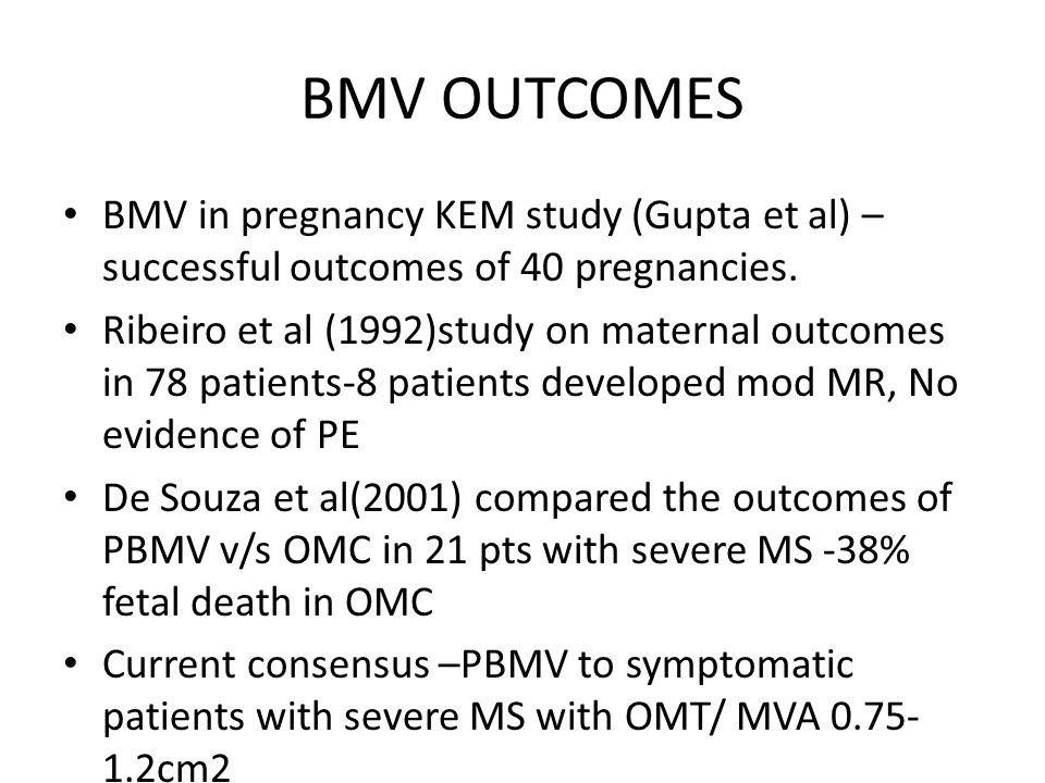 BMV OUTCOMES BMV in pregnancy KEM study (Gupta et al) –successful outcomes of 40 pregnancies.