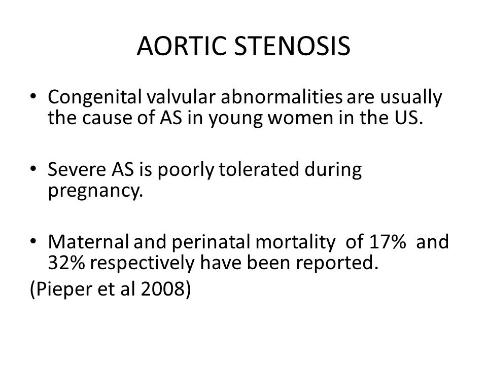AORTIC STENOSIS Congenital valvular abnormalities are usually the cause of AS in young women in the US.