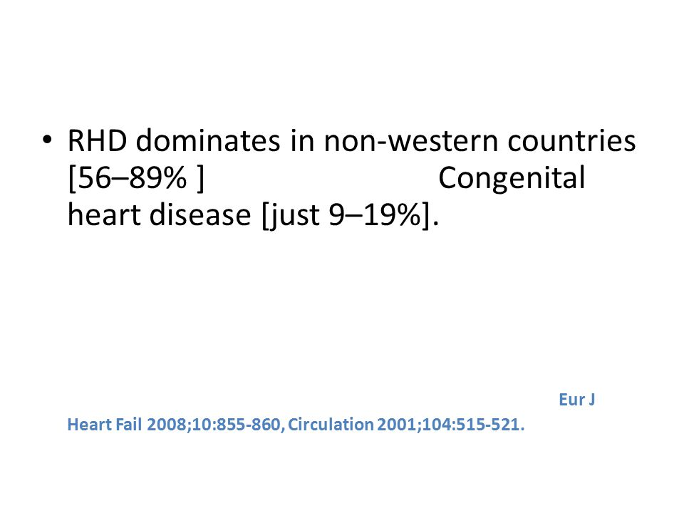 RHD dominates in non-western countries [56–89% ] Congenital heart disease [just 9–19%].