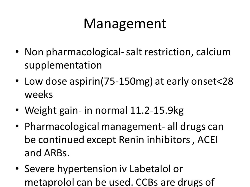 Management Non pharmacological- salt restriction, calcium supplementation. Low dose aspirin(75-150mg) at early onset<28 weeks.