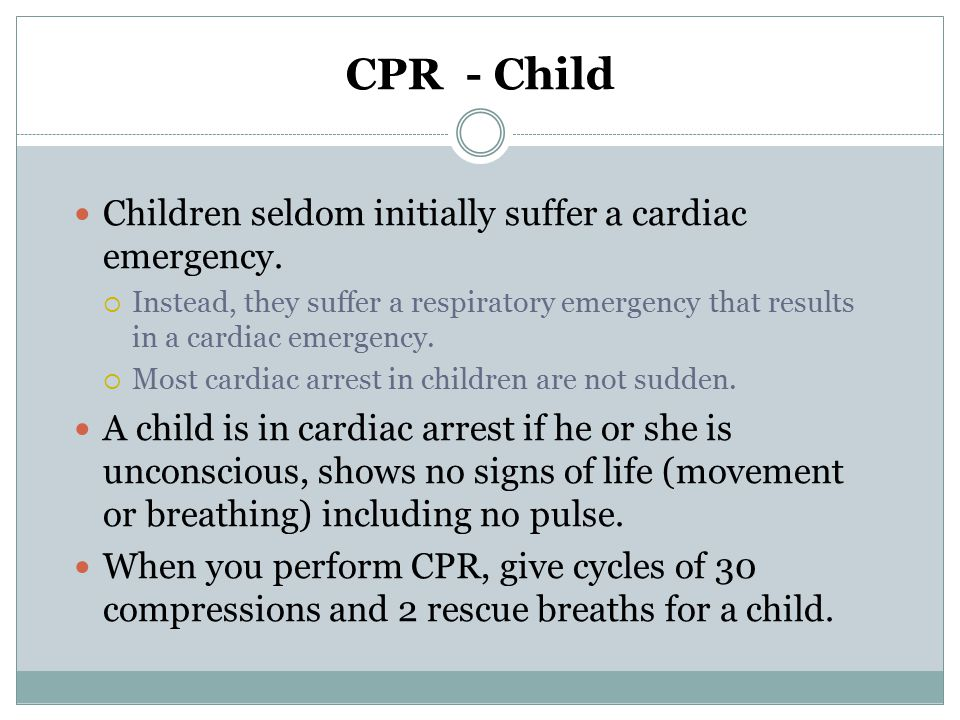 CPR - Child Children seldom initially suffer a cardiac emergency.