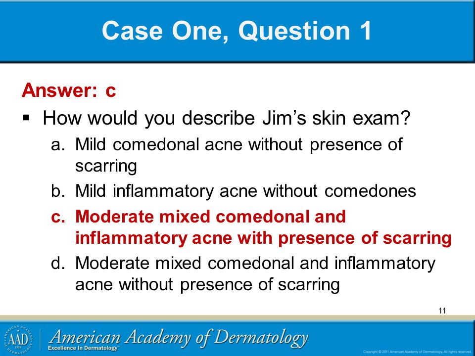 Case One, Question 1 Answer: c How would you describe Jim's skin exam