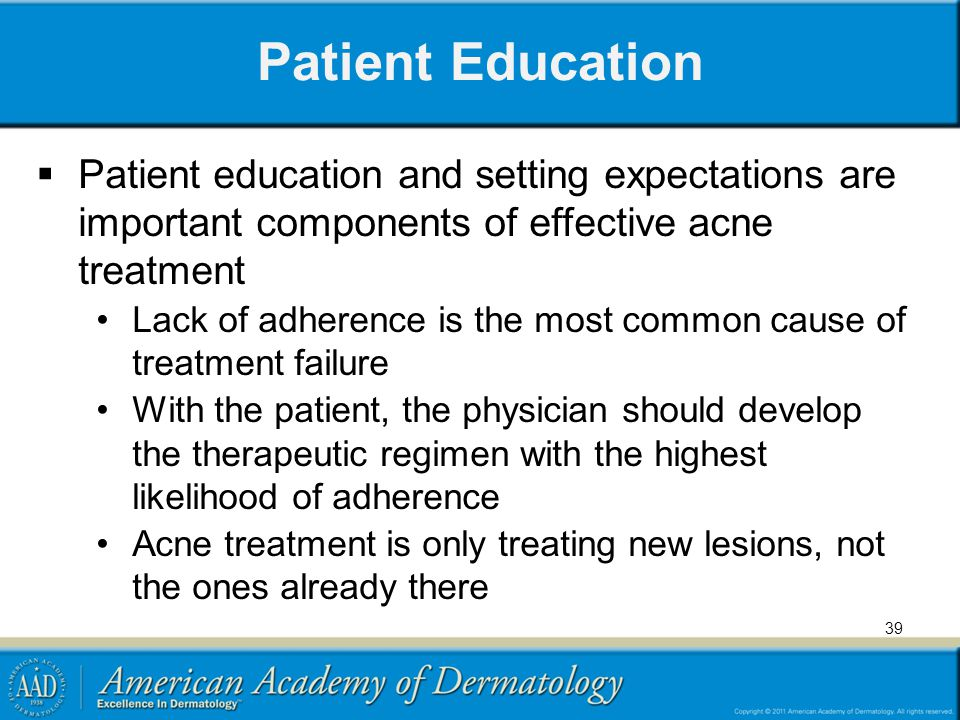 Patient Education Patient education and setting expectations are important components of effective acne treatment.