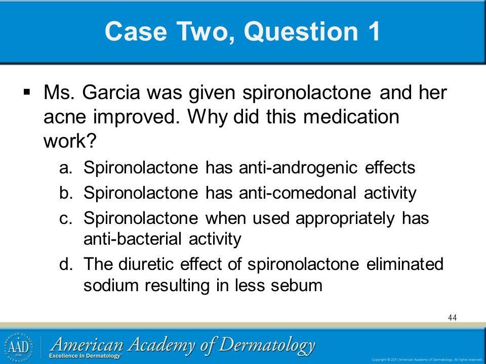 Case Two, Question 1 Ms. Garcia was given spironolactone and her acne improved. Why did this medication work