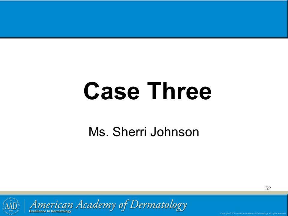 Case Three Ms. Sherri Johnson