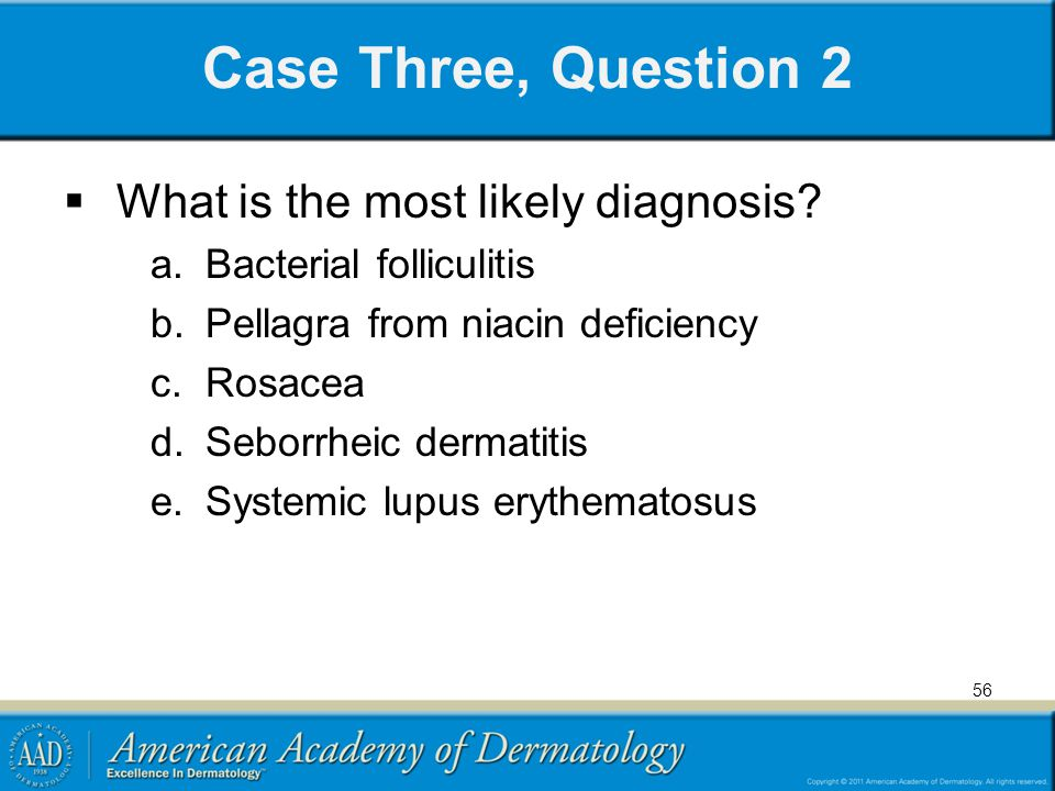 Case Three, Question 2 What is the most likely diagnosis