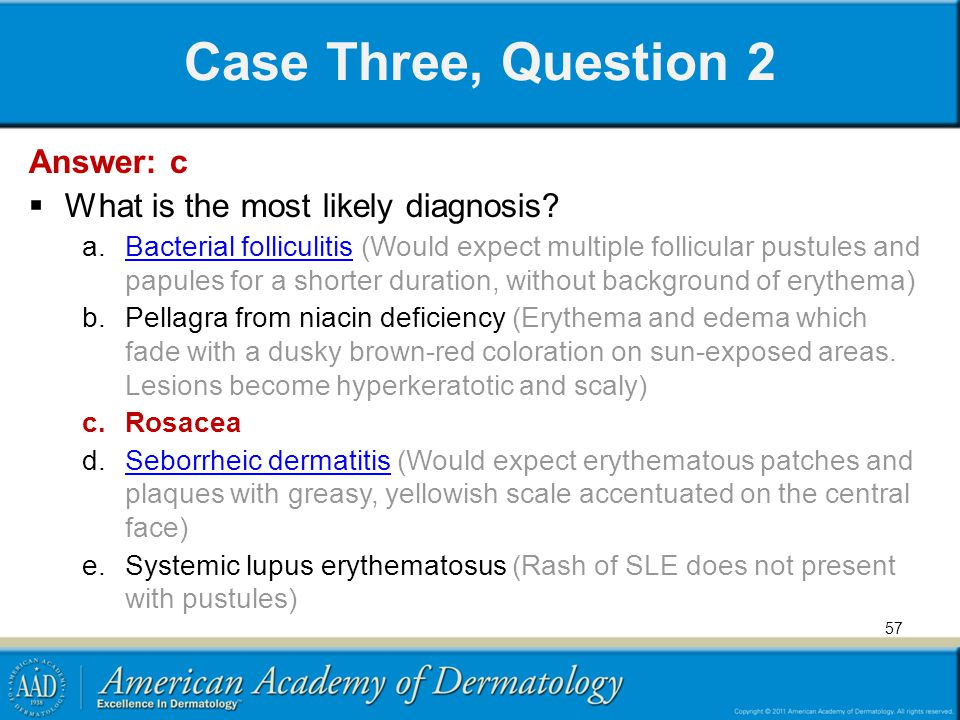 Case Three, Question 2 Answer: c What is the most likely diagnosis