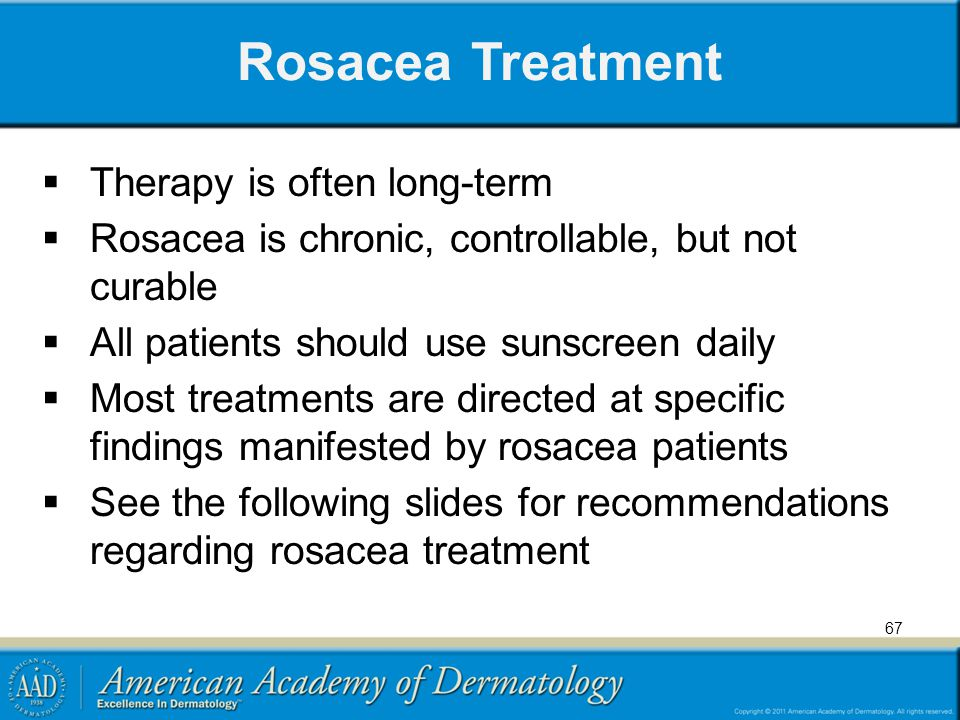 Rosacea Treatment Therapy is often long-term