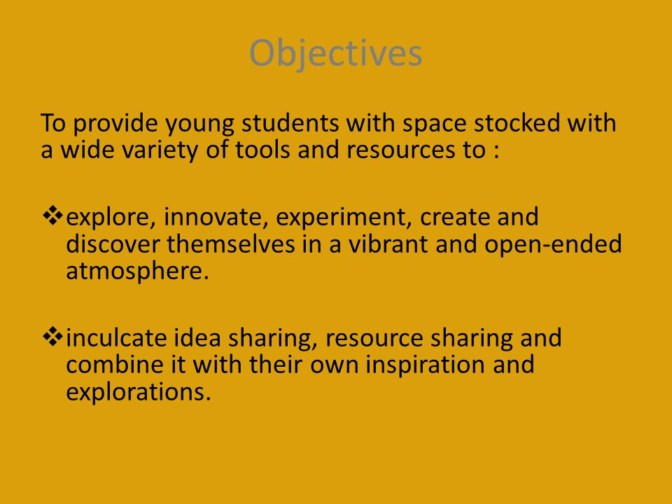 Objectives To provide young students with space stocked with a wide variety of tools and resources to :