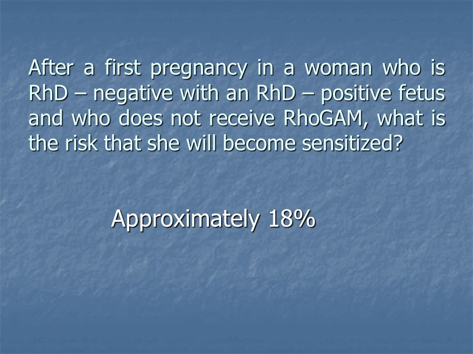 After a first pregnancy in a woman who is RhD – negative with an RhD – positive fetus and who does not receive RhoGAM, what is the risk that she will become sensitized