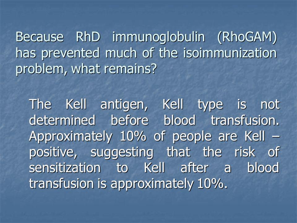 Because RhD immunoglobulin (RhoGAM) has prevented much of the isoimmunization problem, what remains