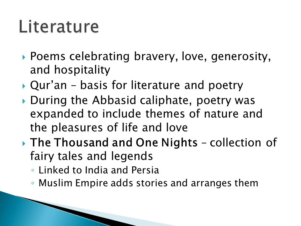Literature Poems celebrating bravery, love, generosity, and hospitality. Qur'an – basis for literature and poetry.