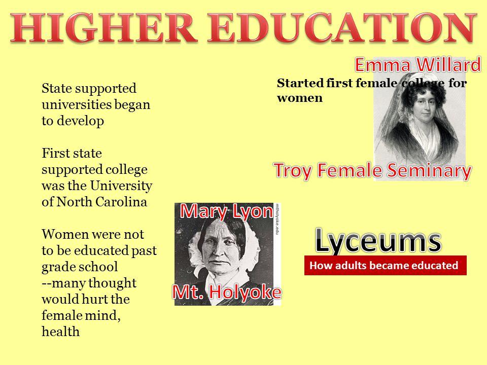 HIGHER EDUCATION Lyceums Emma Willard Troy Female Seminary Mary Lyon