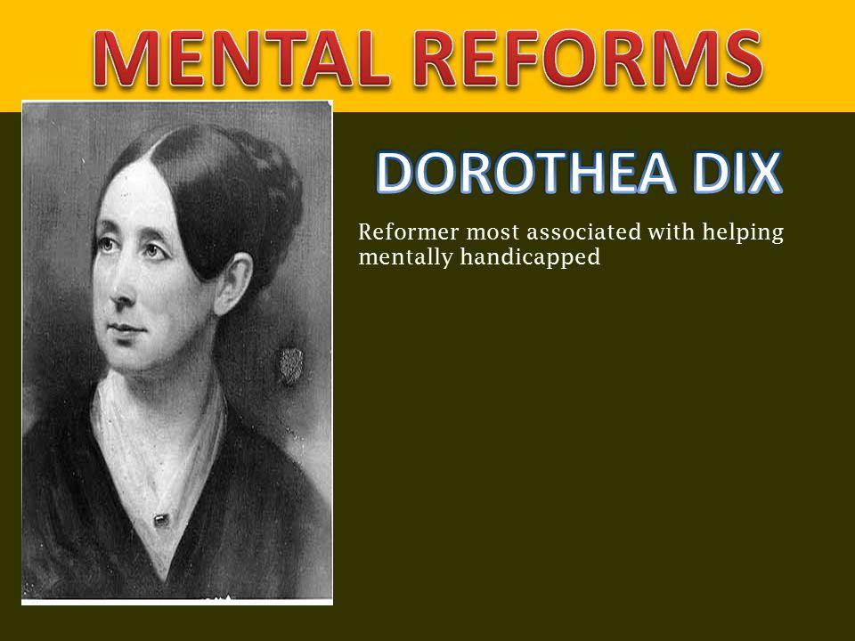 MENTAL REFORMS DOROTHEA DIX