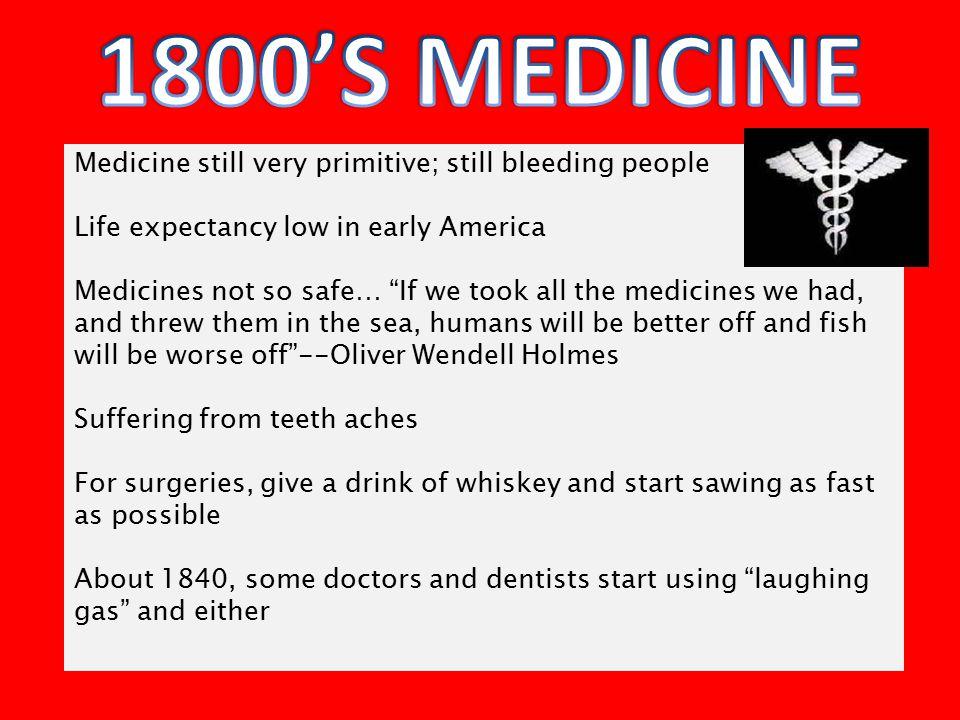 1800'S MEDICINE Medicine still very primitive; still bleeding people