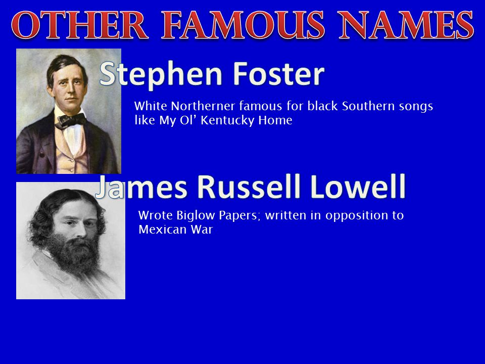 OTHER FAMOUS NAMES Stephen Foster James Russell Lowell