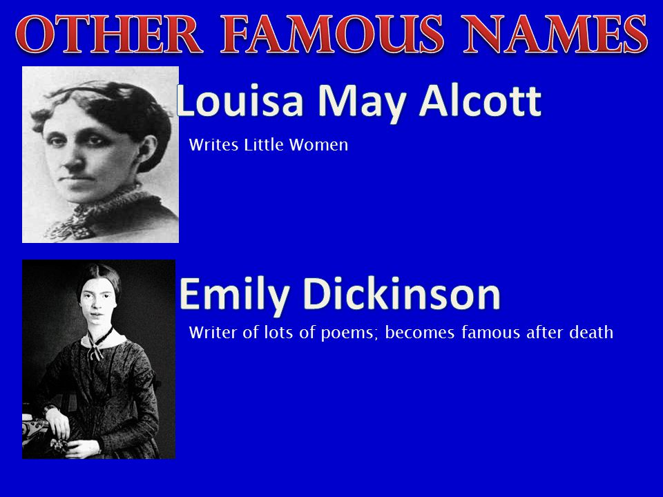 OTHER FAMOUS NAMES Louisa May Alcott Emily Dickinson