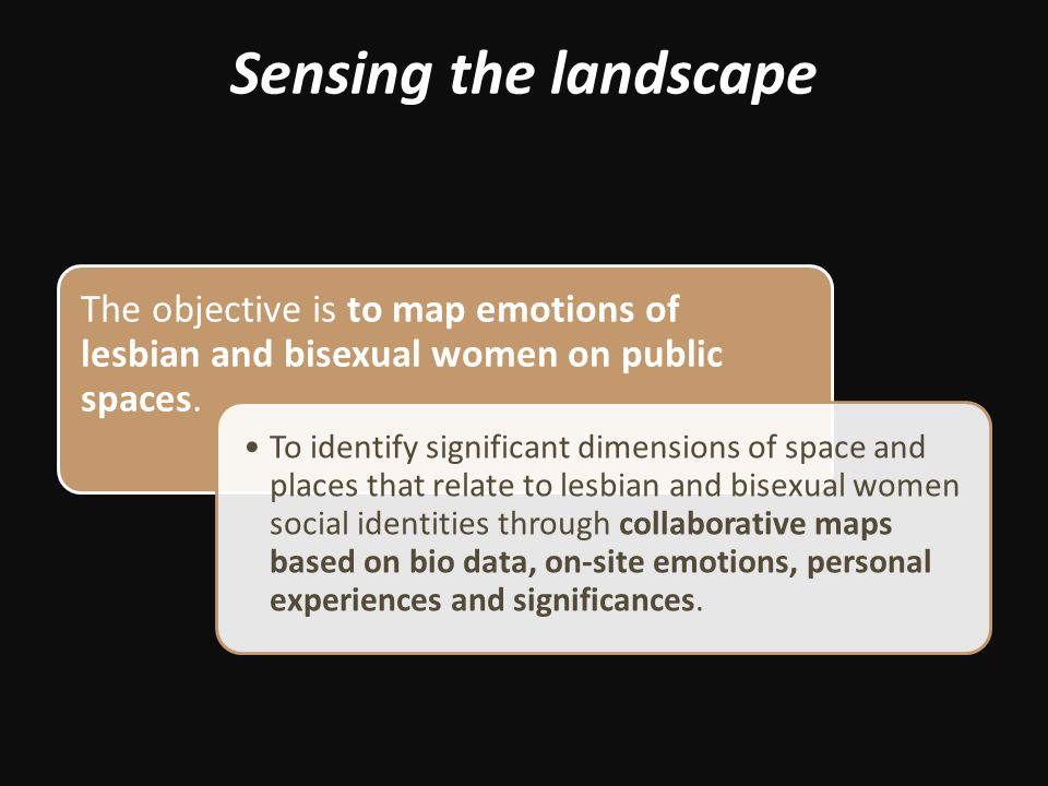 Sensing the landscape The objective is to map emotions of lesbian and bisexual women on public spaces.