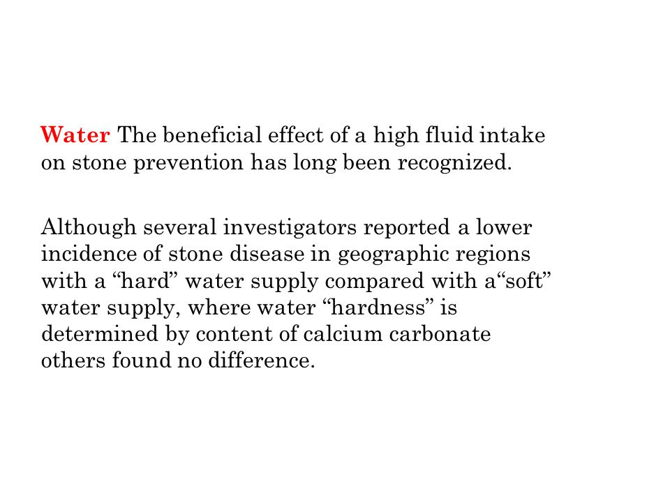 Water The beneficial effect of a high fluid intake on stone prevention has long been recognized.