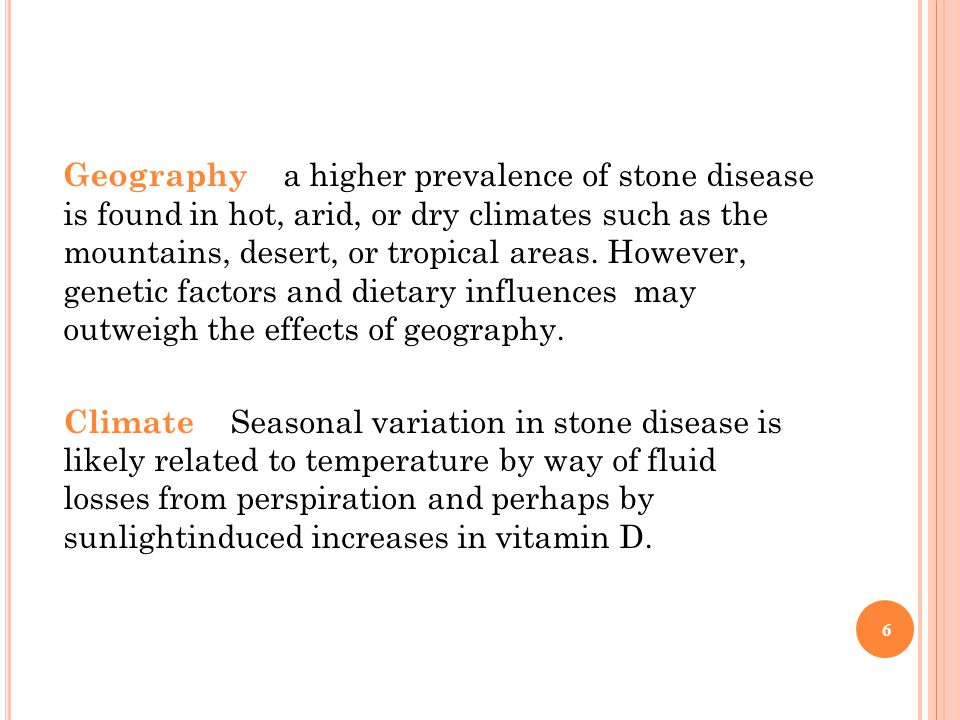 Geography a higher prevalence of stone disease is found in hot, arid, or dry climates such as the mountains, desert, or tropical areas.
