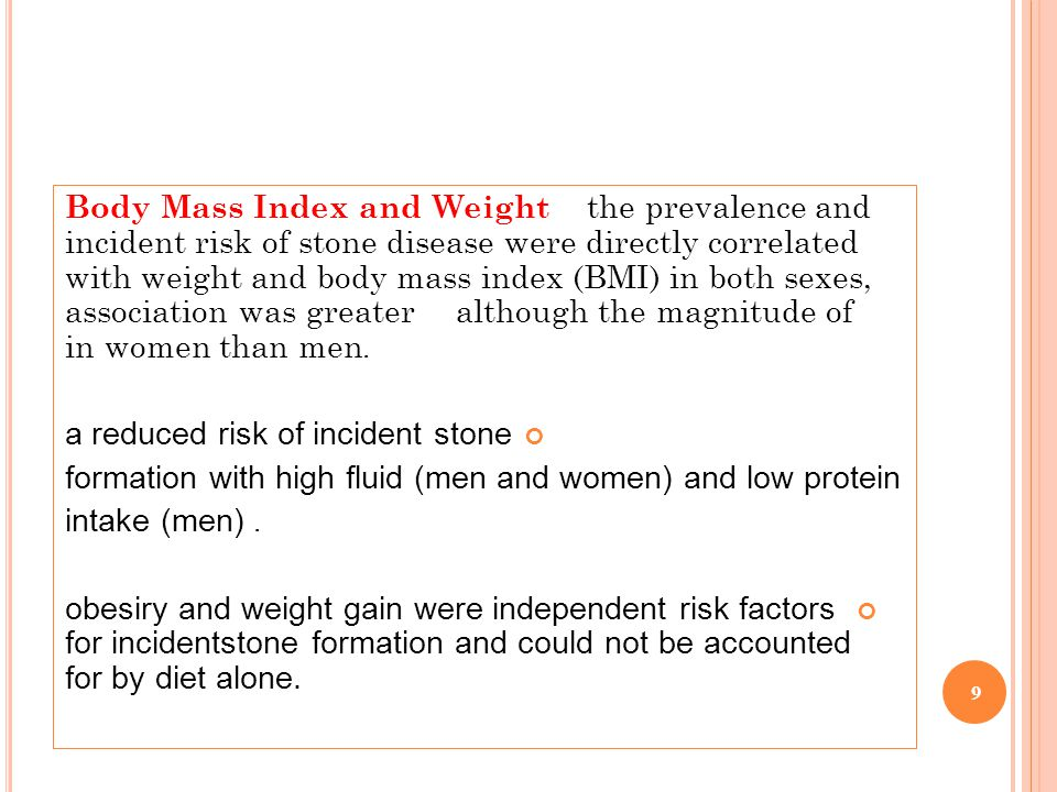 Body Mass Index and Weight the prevalence and incident risk of stone disease were directly correlated with weight and body mass index (BMI) in both sexes, although the magnitude of association was greater .in women than men