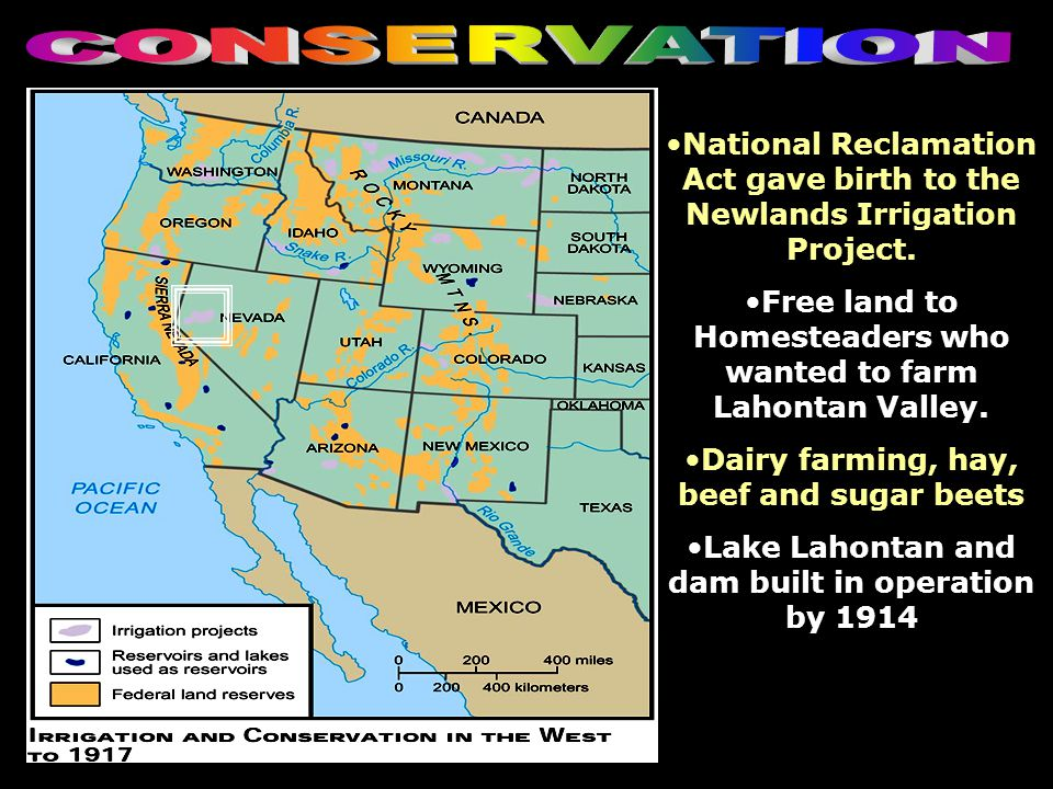 CONSERVATION National Reclamation Act gave birth to the Newlands Irrigation Project. Free land to Homesteaders who wanted to farm Lahontan Valley.