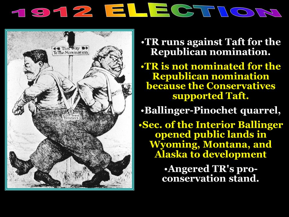 1912 ELECTION TR runs against Taft for the Republican nomination.