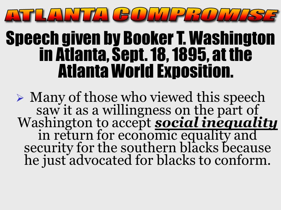ATLANTA COMPROMISE Speech given by Booker T. Washington in Atlanta, Sept. 18, 1895, at the Atlanta World Exposition.