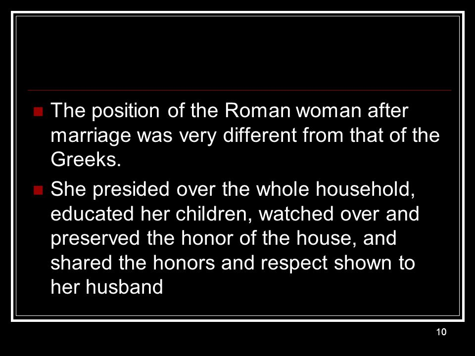 The position of the Roman woman after marriage was very different from that of the Greeks.