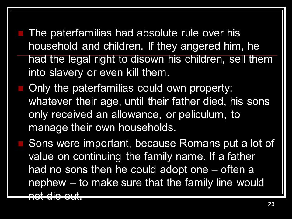 The paterfamilias had absolute rule over his household and children