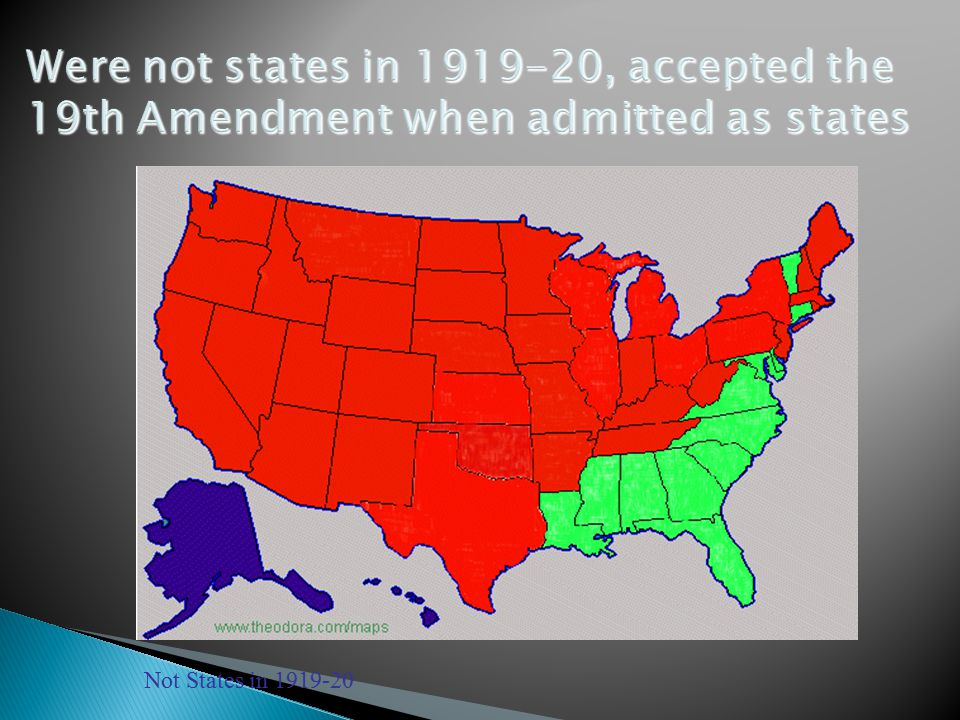 Were not states in 1919-20, accepted the 19th Amendment when admitted as states