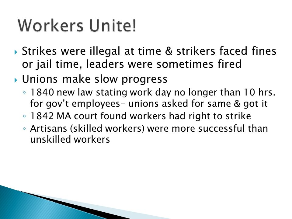 Workers Unite! Strikes were illegal at time & strikers faced fines or jail time, leaders were sometimes fired.