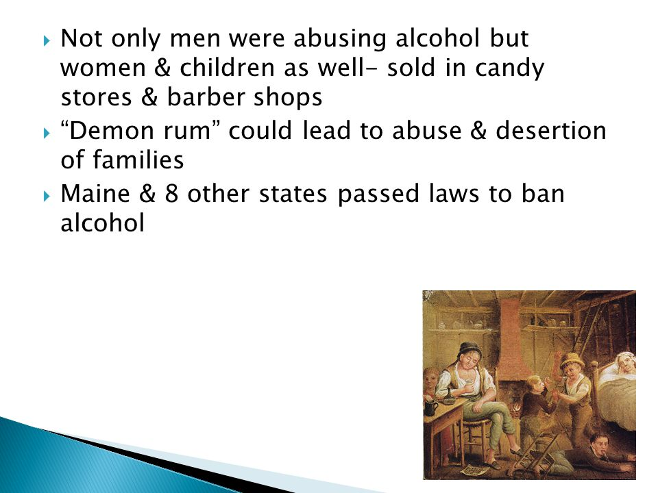 Not only men were abusing alcohol but women & children as well- sold in candy stores & barber shops