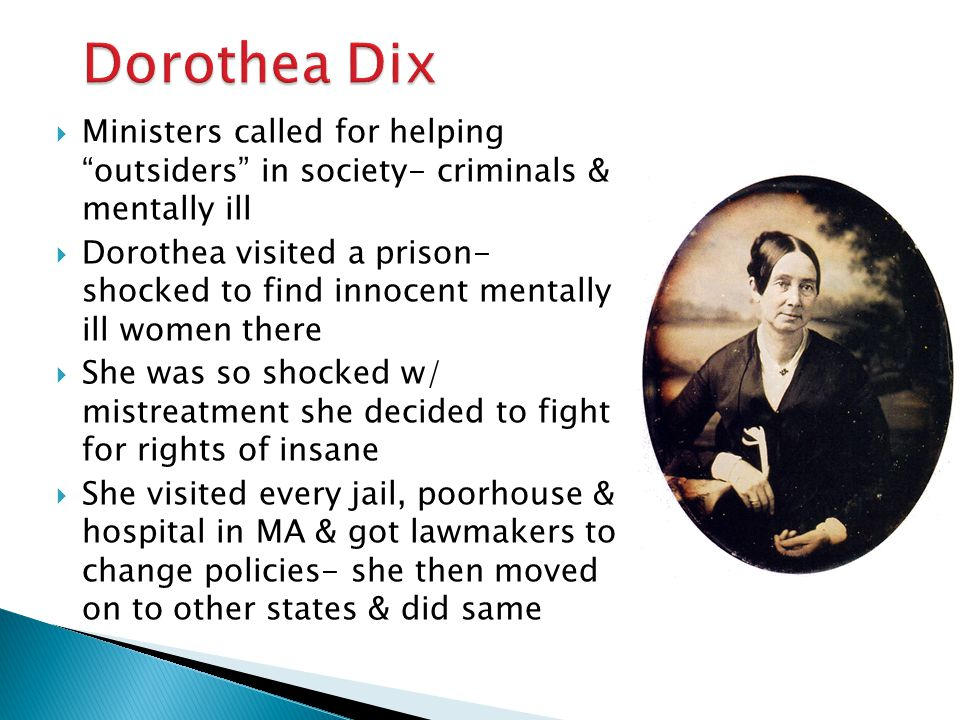 Dorothea Dix Ministers called for helping outsiders in society- criminals & mentally ill.