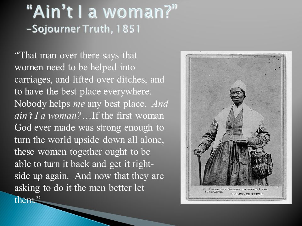 Ain't I a woman -Sojourner Truth, 1851