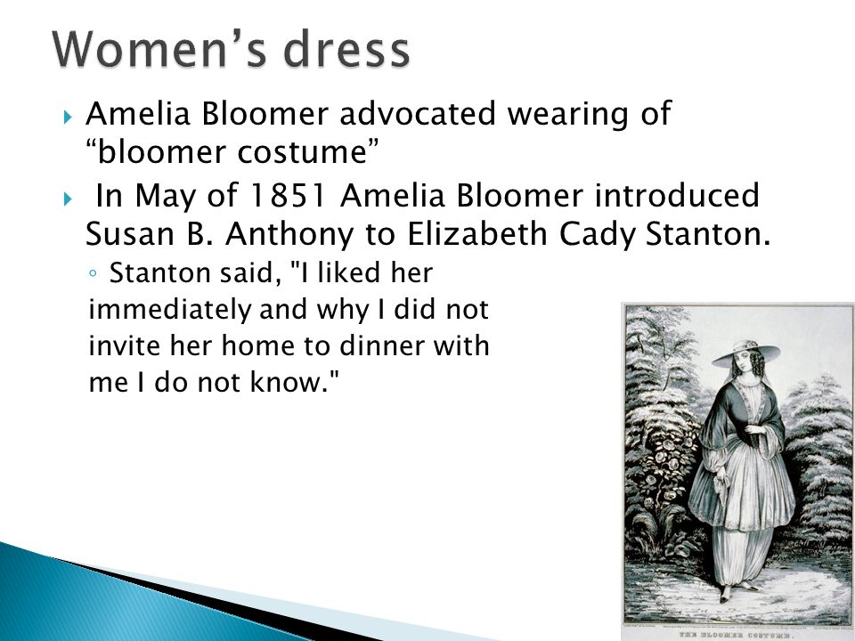 Women's dress Amelia Bloomer advocated wearing of bloomer costume