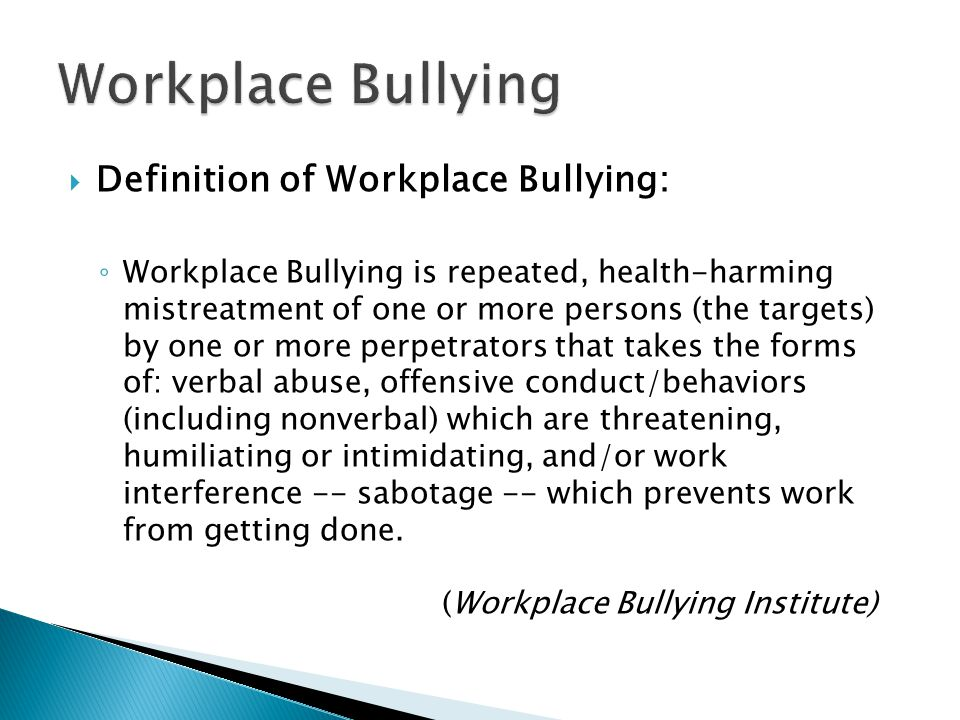 Workplace Bullying Definition of Workplace Bullying: