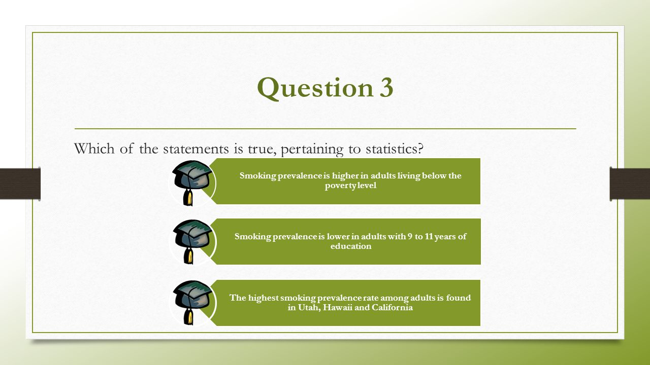 Question 3 Which of the statements is true, pertaining to statistics