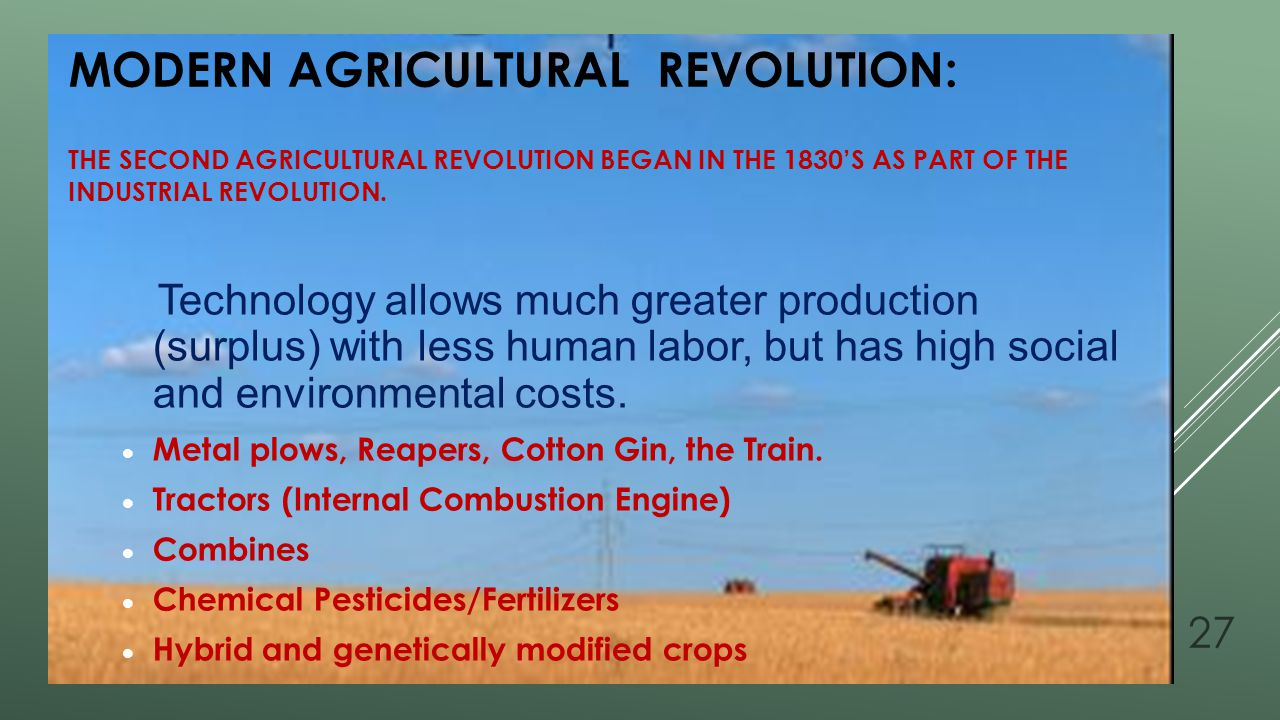 Modern Agricultural Revolution: The second Agricultural Revolution began in the 1830's as part of the Industrial Revolution.
