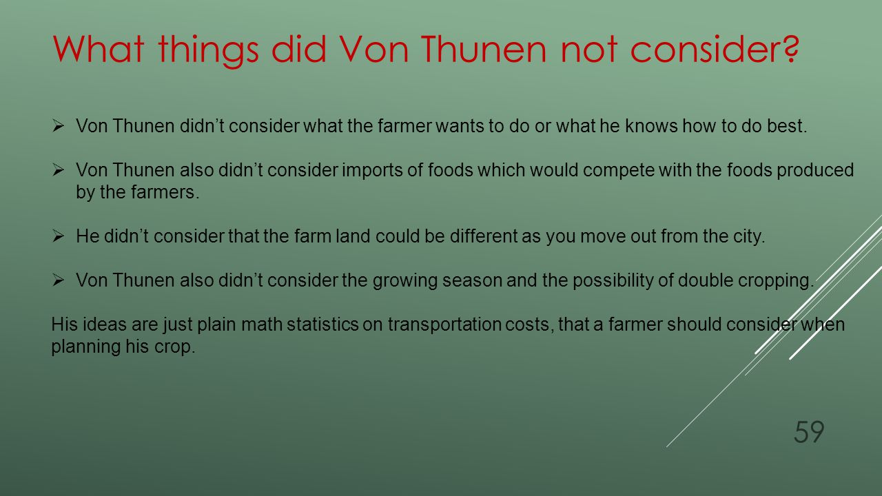 What things did Von Thunen not consider