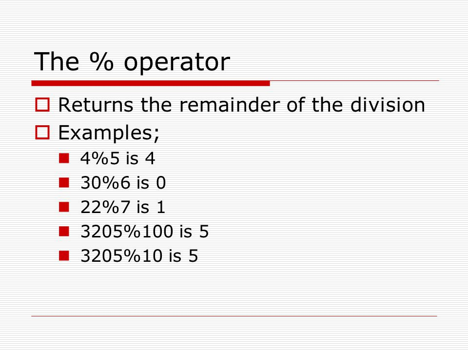 The % operator Returns the remainder of the division Examples;