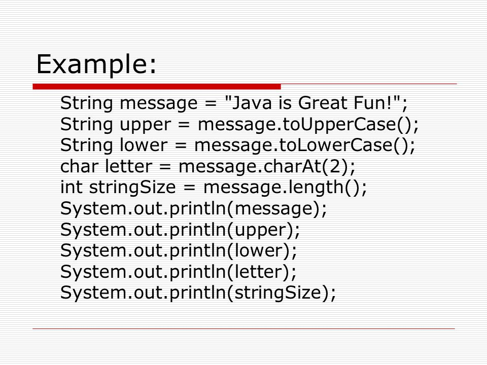 Example: String message = Java is Great Fun! ;