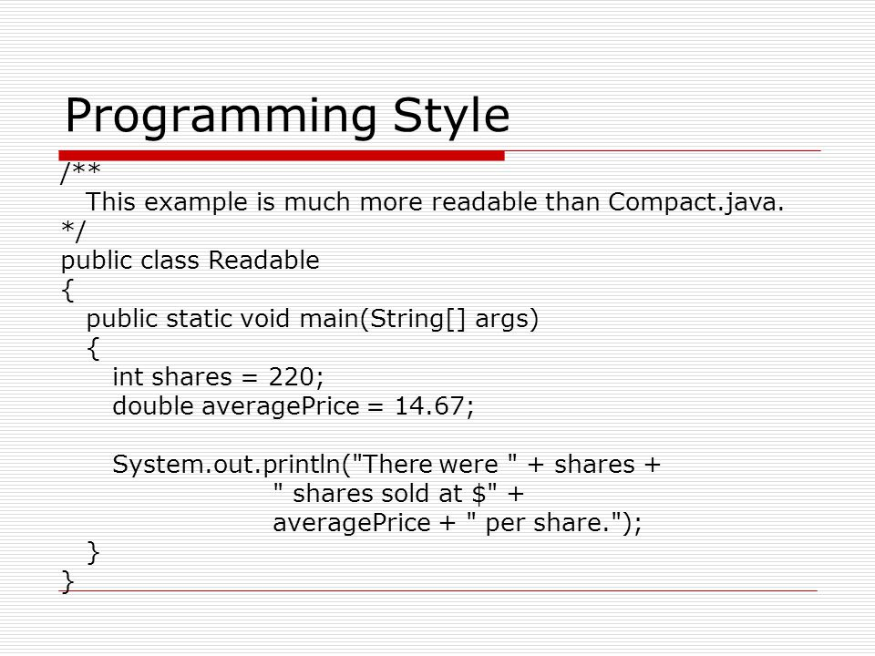 Programming Style /** This example is much more readable than Compact.java. */ public class Readable.