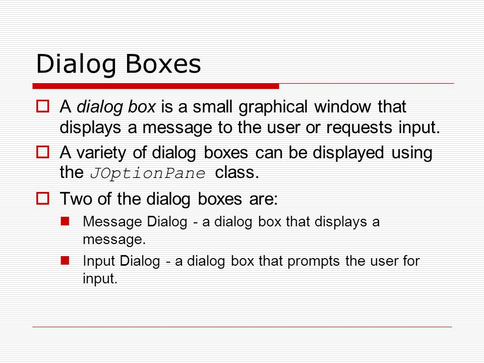 Dialog Boxes A dialog box is a small graphical window that displays a message to the user or requests input.