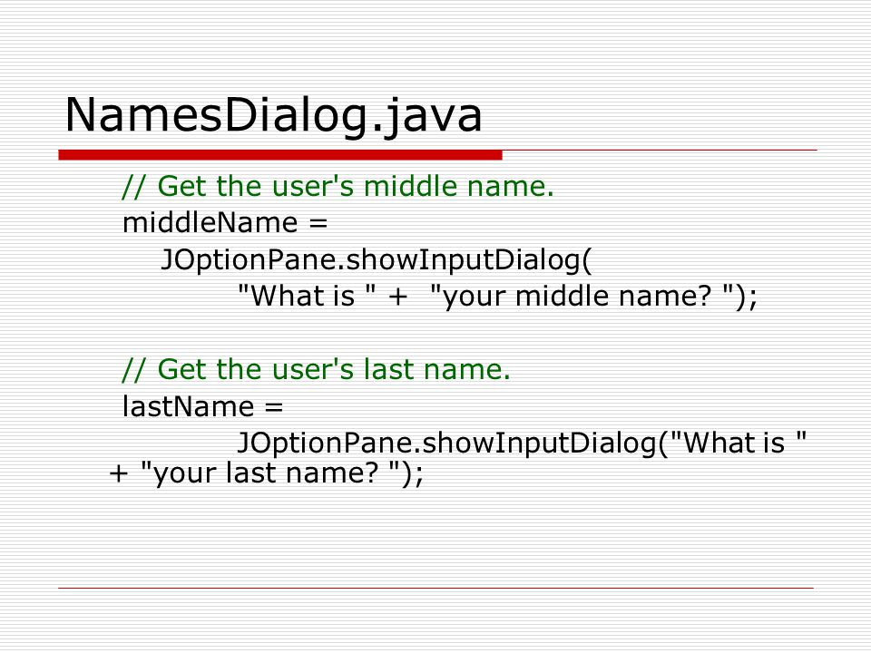 NamesDialog.java // Get the user s middle name. middleName =