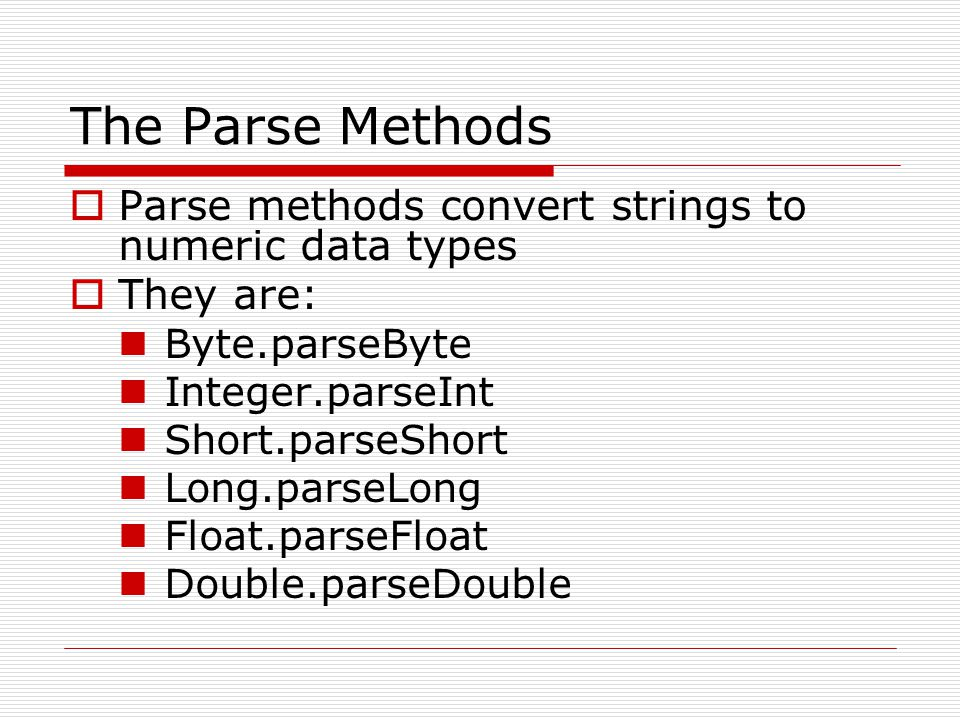 The Parse Methods Parse methods convert strings to numeric data types