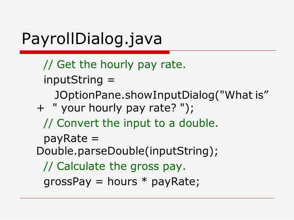 PayrollDialog.java // Get the hourly pay rate. inputString =